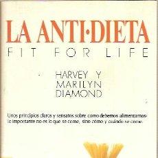 Libros de segunda mano: LA ANTI-DIETA FIT FOR LIFE HARVEY Y MARILYN DIAMOND EDITORIAL URANO 1996. Lote 39391309