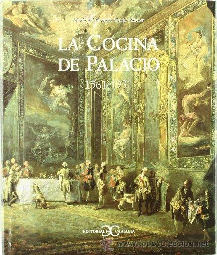 LA COCINA DE PALACIO 1561-1931.MARÍA DEL CARMEN SIMÓN PALMER. (Libros de Segunda Mano - Cocina y Gastronomía)