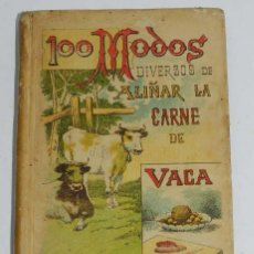 Libros de segunda mano: ANTIGUO LIBRO 100 MODOS DIVERSOS DE ALIÑAR LA CARNE DE VACA, POR MADEMOISELLE ROSE. EDIT. S. CALLEJA. Lote 39716634