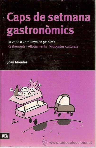 CAPS DE SETMANA GASTRONOMICS LA VOLTA A CATALUNYA EN 52 PLATS RESTAURANTS ALLOTJAMENTS JOAN MORALES (Libros de Segunda Mano - Cocina y Gastronomía)