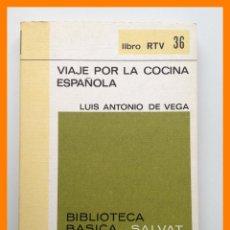 Libros de segunda mano: VIAJE POR LA COCINA ESPAÑOLA - LUIS ANTONIO DE LA VEGA - SALVAT. LIBRO RTV Nº36. Lote 42639769