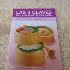 Libros de segunda mano: LIBRO LAS TRES CLAVES DE LA ALIMENTACION SANA DE LA CESTA A LA MESA-3 COL. CLARA L.1405-1112. Lote 42822851