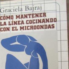 Libros de segunda mano: CÓMO MANTENER LA LÍNEA COCINANDO CON EL MICROONDAS DE GRACIELA BAJRAJ (MUCHNIK). Lote 43041908