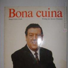 Libros de segunda mano: BONA CUINA. JOSEP-LLUÍS FONT. PRÒLEG JAUME PASTALLÉ. EMPÚRIES. 1989. MIDE: 24 X 19,3. . Lote 43665923