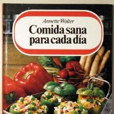 Libros de segunda mano: COMIDA SANA PARA CADA DIA. RECETAS SENCILLAS PARA GOURMETS - ANNETTE WOLTER - 1984. Lote 29450285