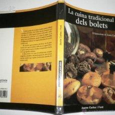 Libros de segunda mano: LA CUINA TRADICIONAL DELS BOLETS. JAUME CARLES I FONT EN CATALÁN. Lote 43919176