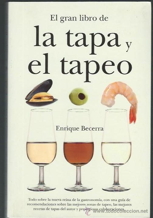 EL GRAN LIBRO DE LA TAPA Y EL TAPEO, ENRIQUE BECERRA, ALMUZARA 2009, RÚSTICA 250 PÁGS (Libros de Segunda Mano - Cocina y Gastronomía)