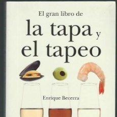 Libros de segunda mano: EL GRAN LIBRO DE LA TAPA Y EL TAPEO, ENRIQUE BECERRA, ALMUZARA 2009, RÚSTICA 250 PÁGS. Lote 45285855