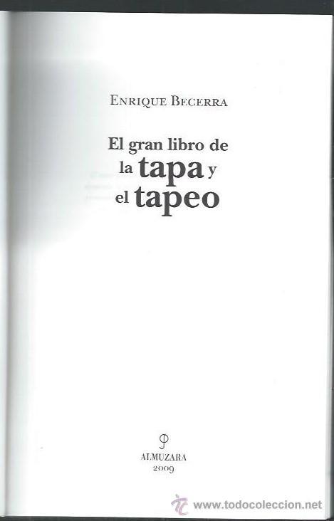 Libros de segunda mano: EL GRAN LIBRO DE LA TAPA Y EL TAPEO, ENRIQUE BECERRA, ALMUZARA 2009, RÚSTICA 250 PÁGS - Foto 2 - 45285855