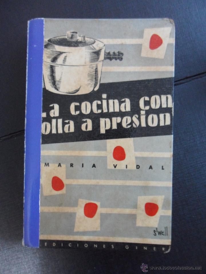 LA COCINA CON OLLA A PRESION. MARIA VIDAL. EDICIONES GINER, MADRID 1956. ILUSTRACIONES DE S'WELL. TA (Libros de Segunda Mano - Cocina y Gastronomía)