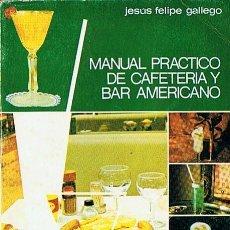 Libros de segunda mano: MANUAL PRÁCTICO DE CAFETERÍA Y BAR AMERICANO JESÚS FELIPE GALLEGO. Lote 47047112