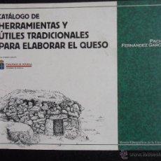 Libros de segunda mano: CATALOGO DE HERRAMIENTAS Y UTILES TRADICIONALES PARA ELABORAR EL QUESO. PACHU FERNANDEZ GARCIA. MUSE. Lote 49622824