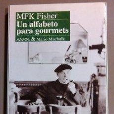 Libros de segunda mano: UN ALFABETO PARA GOURMETS (DE M.F.K. FISHER) ANAYA & MARIO MUCHNIK. 1993. GASTRONOMÍA. RAREZA!!. Lote 47945219