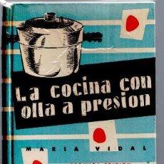 Libros de segunda mano: LA COCINA CON OLLA A PRESIÓN, MARÍA VIDAL.. Lote 50348388