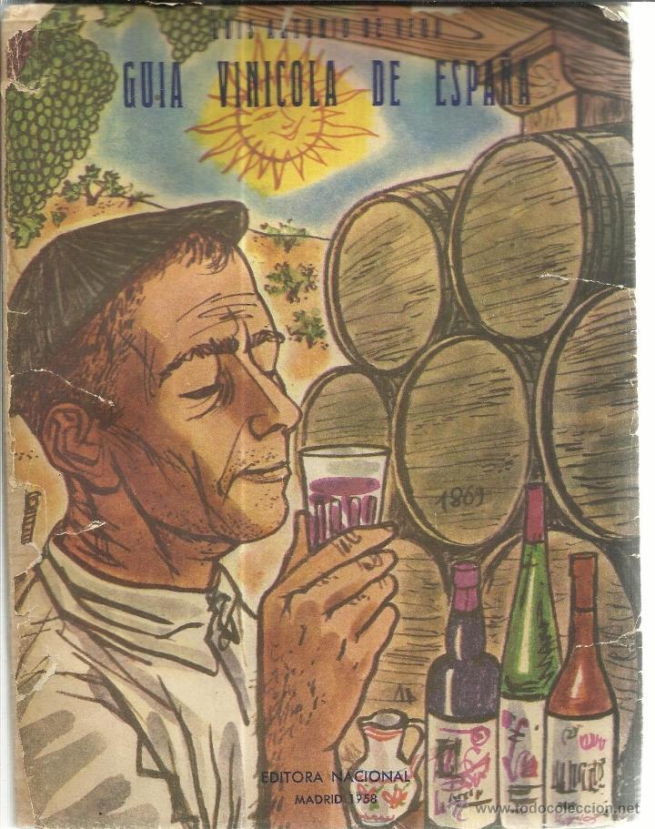 GUÍA VINÍCOLA DE ESPAÑA. LUIS ANTONIO DE VEGA. EDITORIAL NACIONAL. MADRID. 1958 (Libros de Segunda Mano - Cocina y Gastronomía)