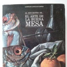 Libros de segunda mano: AL ENCUENTRO DE... EL ARTE DE LA BUENA MESA - LEOPOLDO GONZÁLEZ ESPEJO - ED. EL MANGLAR - 1986. Lote 50924855