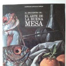 Libros de segunda mano: AL ENCUENTRO DE... EL ARTE DE LA BUENA MESA - LEOPOLDO GONZÁLEZ ESPEJO - ED. EL MANGLAR - 1986. Lote 50924863