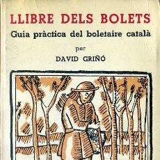 Libros de segunda mano: DAVID GRIÑÓ : LLIBRE DELS BOLETS (MILLÀ, 1977) GUIA PRÀCTICA DEL BOLETAIRE CATALÀ. Lote 52223341