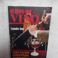 Libros de segunda mano: EL LIBRO DEL VINO COMO HACERLO ,EMBOTELLARLO ,ENVEJECERLO POR LEANDRO IBAR . Lote 52634833