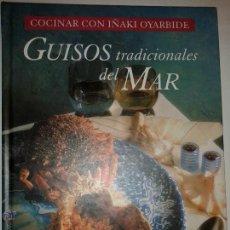 Libros de segunda mano: GUISOS TRADICIONALES DEL MAR 1996 COCINAR CON IÑAKI OYARBIDE EDITA C.D.L. . Lote 52640176