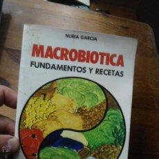 Libros de segunda mano: LIBRO MACROBIOTICA FUNDAMENTOS Y RECETAS NURIA GARCIA 1981 ED. VECCHI L-10309. Lote 52942072