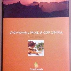 Libros de segunda mano: GASTRONOMIA Y PAISAJE DE GRAN CANARIA. FELO BOTELLO. GASTROVIDA ED. 2007. 29 CM. A COLOR! NUEVO!!. Lote 172924903