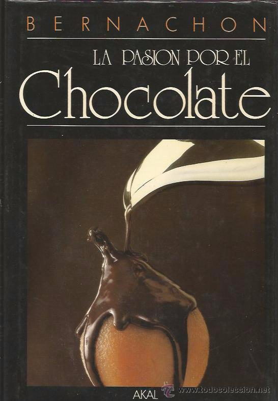 LA PASIÓN POR EL CHOCOLATE - BERNACHON - AKAL - TAPA DURA Y SOBRECUBIERTA - COMO NUEVO (Libros de Segunda Mano - Cocina y Gastronomía)