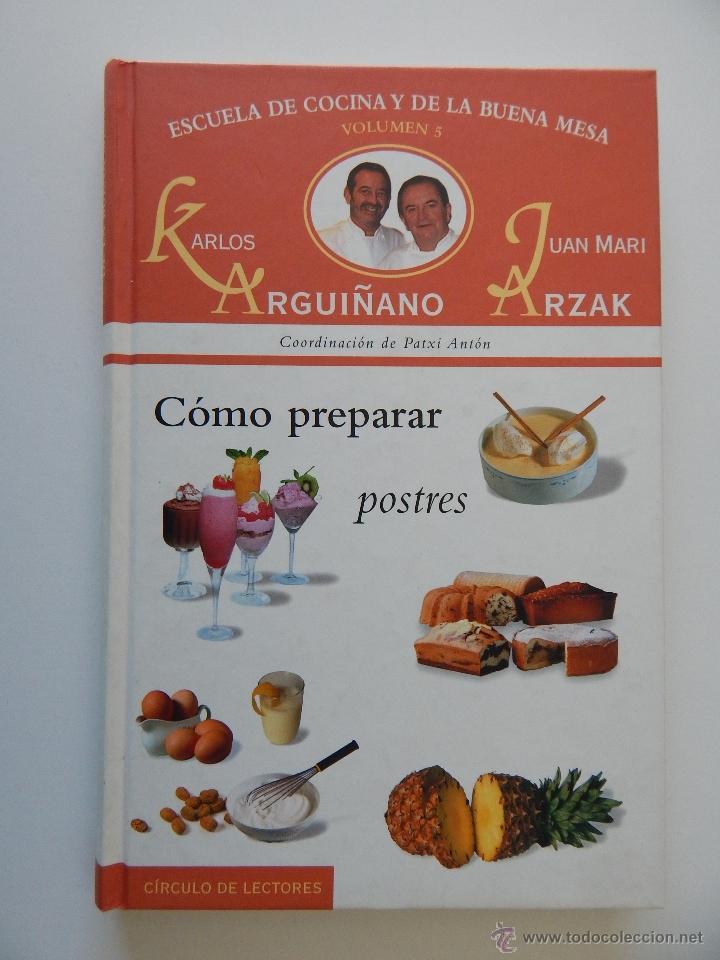 Escuela de cocina y de la buena mesa. Volumen 5. Cómo preparar postres -  Karlos Arguiñano, Juan Mari
