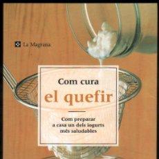 Libros de segunda mano: COM CURA EL QUEFIR - COM PREPARAR A CASA UN DELS IOGURTS MES SALUDABLES - EN CATALAN *. Lote 54635723