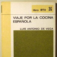 Libros de segunda mano: VEGA, LUIS ANTONIO DE - VIAJE POR LA COCINA ESPAÑOLA - SALVAT 1969. Lote 54816710
