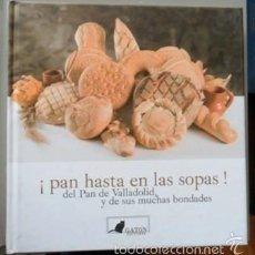 Libros de segunda mano: ¡PAN HASTA EN LAS SOPAS!, DEL PAN DE VALLADLID Y DE SUS MUCHAS BONDADES. Lote 55376369