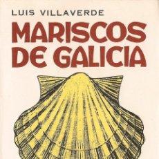 Livres d'occasion: MARISCOS DE GALICIA : COMO SON, COMO VIVEN, COMO SE PESCAN Y COMO SE COMEN / LUIS VILLAVERDE- 2001. Lote 56013638