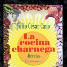 Libros de segunda mano: LA COCINA CHARNEGA - JULIO CÉSAR CANO - ISBN: 9788483076194. Lote 56223383