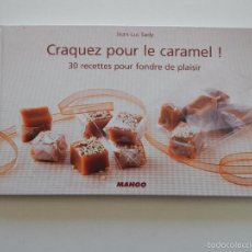Libros de segunda mano: CRAQUEZ POUR LE CARAMEL! 30 RECETTES POUR FONDRE DE PLAISIR - JEAN-LUC SADY, 2011. Lote 56911111