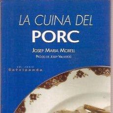 Libros de segunda mano: LA CUINA DEL PORC JOSEP MARIA MORELL PAGES EDITORS. Lote 57608850