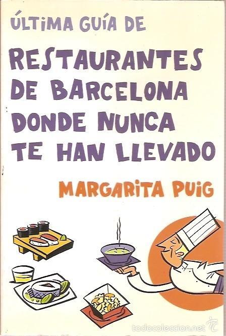 ULTIMA GUIA DE RESTAURANTES DE BARCELONA DONDE NUNCA TE HAN LLEVADO MARGARITA PUIG EDITORIAL OPTIMA (Libros de Segunda Mano - Cocina y Gastronomía)