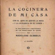 Libros de segunda mano: MADELEINE DUBRIEUX : LA COCINERA DE MI CASA EL ARTE DE SERVIR LA MESA Y ELEGANCIA EN EL COMER (1943). Lote 60597295