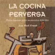 Libri di seconda mano: * RECETAS * LA COCINA PERVERSA : PLATOS BUENOS PARA MOMENTOS DIFÍCILES / ANN WALL FRANK. Lote 60814047