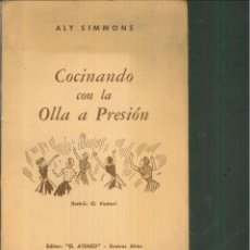 Libros de segunda mano: COCINANDO COL LA OLLA A PRESIÓN. ALY SIMMONS. Lote 60864179