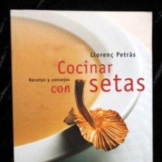 Libros de segunda mano: COCINAR CON SETAS - RECETAS Y CONSEJOS - LLORENÇ PETRÀS - ISBN: 9788483073162. Lote 190814555