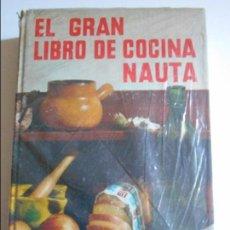 Libros de segunda mano: EL GRAN LIBRO DE COCINA NAUTA. POR CARLO SANTI Y ROSINO BRERA. EDICIONES NAUTA, 1969. TAPA DURA. 650. Lote 66744090