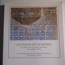 Libros de segunda mano: LOS DULCES DE LAS MONJAS. UN VIAJE A LOS CONVENTOS REPOSTEROS DE CASTILLA Y LEON. LA HOSPITALIDAD EN. Lote 69813445