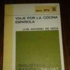Libros de segunda mano: VIAJE POR LA COCINA ESPAÑOLA LUIS ANTONIO DE VEGA -GASTRONOMIA- BIBLIOTECA BASICA SALVAT. LIBRO RTV. Lote 73686315