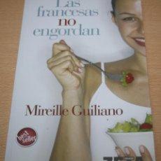 Libros de segunda mano: LAS FRANCESAS NO ENGORDAN - MIREILLE GUILIANO - 2007 - ALIMENTACIÓN SANA - RECETAS. Lote 75520099