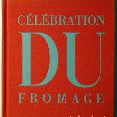 Libros de segunda mano: CÉLÉBRATION DU FROMAGE - PARIS 1961. Lote 78483926