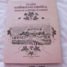 Libros de segunda mano: LIBRO 125 AÑOS BODEGAS FRANCO-ESPAÑOLAS LOGROÑO. Lote 79799661