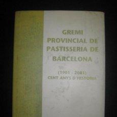Libros de segunda mano: GREMI PROVINCIAL DE PASTISSERIA DE BARCELONA. (1901-2001) CENT ANYS D'HISTORIA. . Lote 80013837