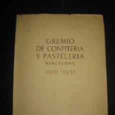 Libros de segunda mano: GREMIO DE CONFITERIA Y PASTELERIA. BARCELONA 1901 - 1951. LIBRO CONMEMORATIVO DEL CINCUENTENARIO.. Lote 80016097
