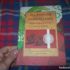 Libros de segunda mano: ELS PERFUMS MERAVELLOSOS. LA CUINA DE MARIA ESTEVA FERRER. PINTURES DE PEPE DÁMASO. LA FORADADA.. Lote 245311970