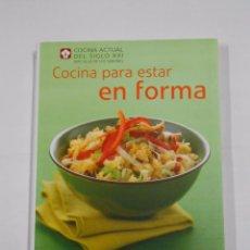 Libros de segunda mano: COCINA PARA ESTAR EN FORMA. COCINA ACTUAL DEL SIGLO XXI MAS ALLA DE LOS SABORES TDK119. Lote 155269522
